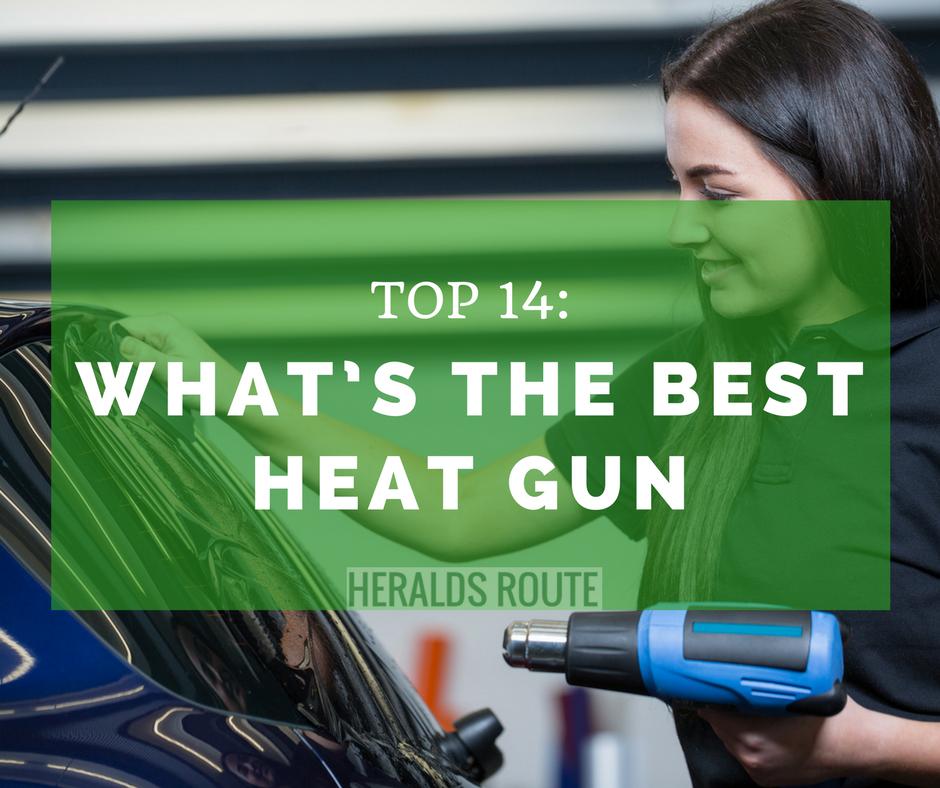 Top 14- What's the Best Heat Gun